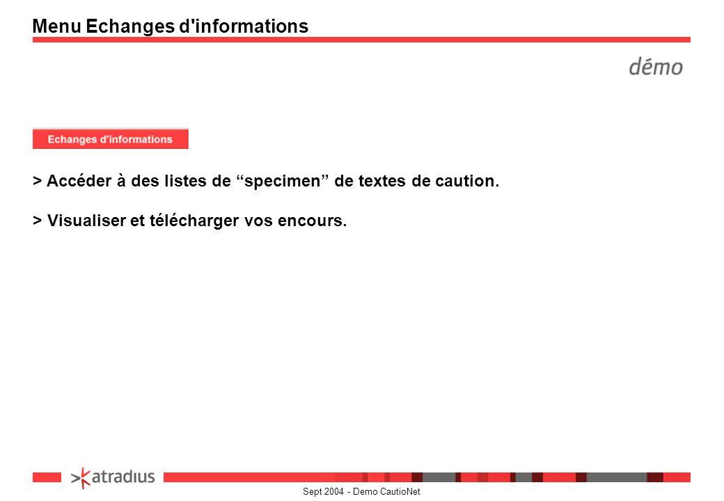 Sept 2004 - Demo CautioNet Menu Echanges d'informations > Accéder à des listes de specimen de textes de caution. > Visualiser et télécharger vos encou