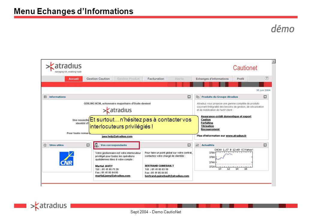 Sept 2004 - Demo CautioNet Menu Echanges dInformations Et surtout…n'hésitez pas à contacter vos interlocuteurs privilégiés !