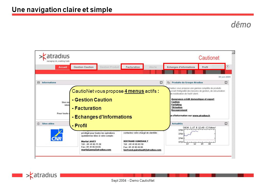 Sept 2004 - Demo CautioNet Une navigation claire et simple CautioNet vous propose 4 menus actifs : - Gestion Caution - Facturation - Echanges d'Inform