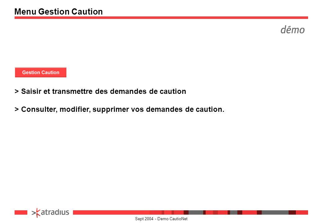 Sept 2004 - Demo CautioNet > Saisir et transmettre des demandes de caution > Consulter, modifier, supprimer vos demandes de caution. Menu Gestion Caut