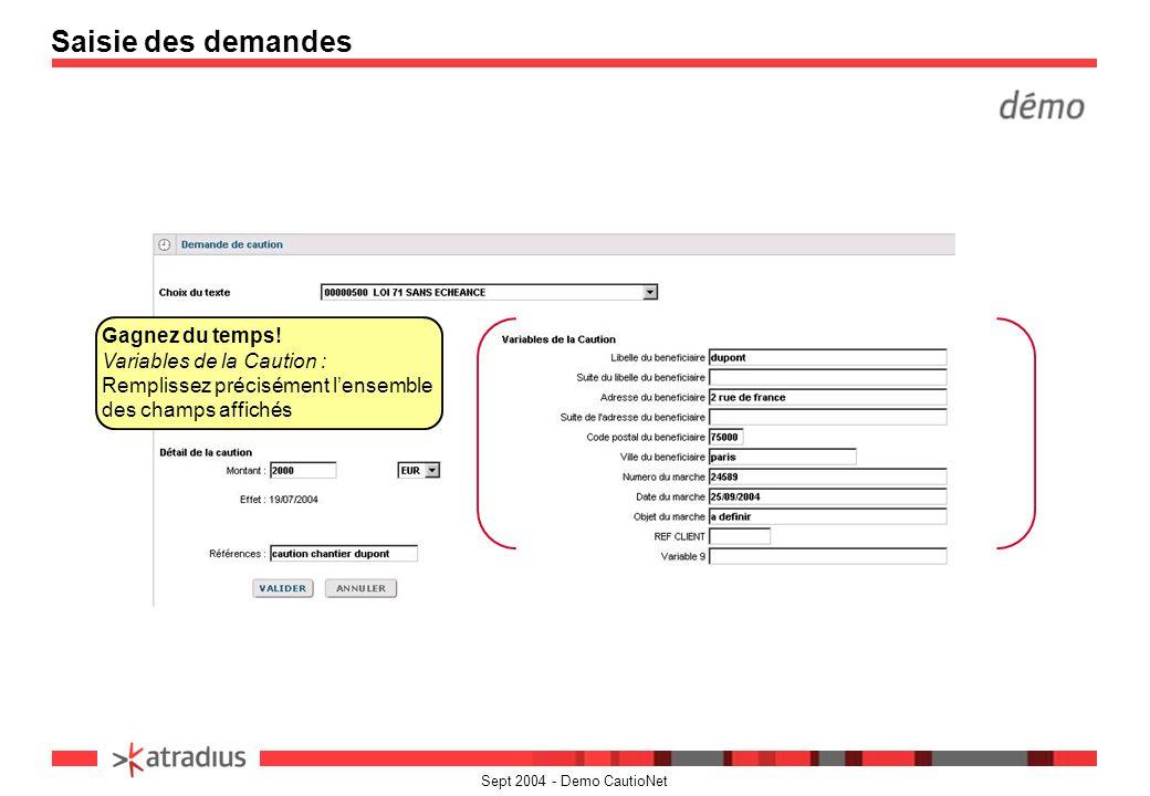 Sept 2004 - Demo CautioNet Saisie des demandes Gagnez du temps! Variables de la Caution : Remplissez précisément lensemble des champs affichés