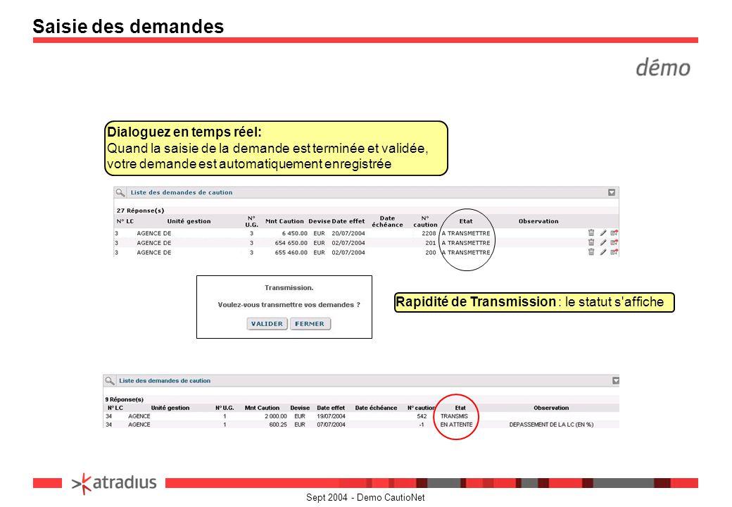 Sept 2004 - Demo CautioNet Saisie des demandes Dialoguez en temps réel: Quand la saisie de la demande est terminée et validée, votre demande est autom