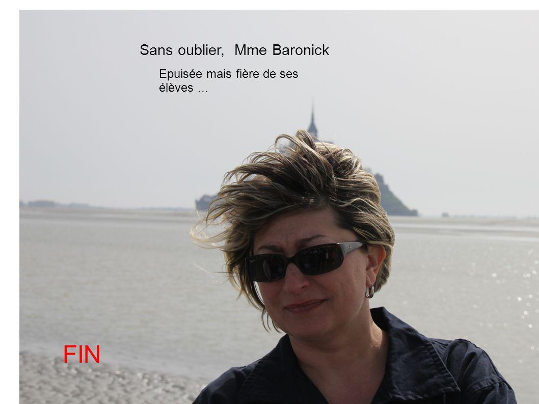 Sans oublier, Mme Baronick Epuisée mais fière de ses élèves... FIN