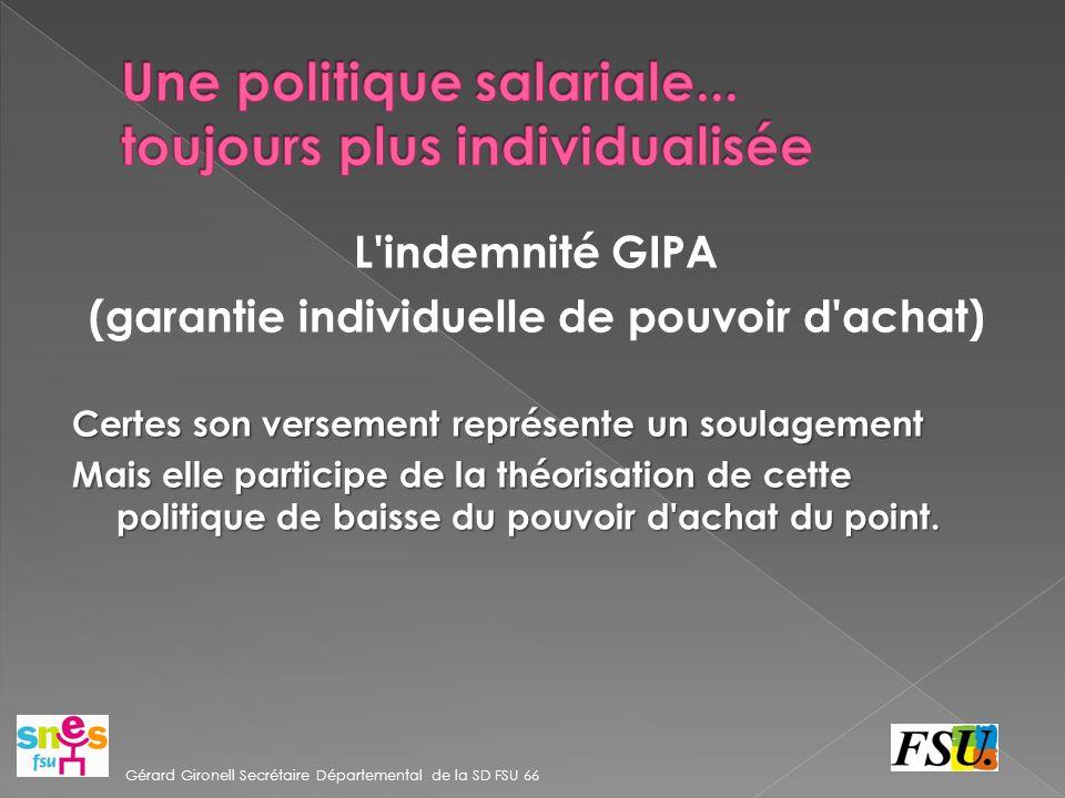 L indemnité GIPA (garantie individuelle de pouvoir d achat) Certes son versement représente un soulagement Mais elle participe de la théorisation de cette politique de baisse du pouvoir d achat du point.