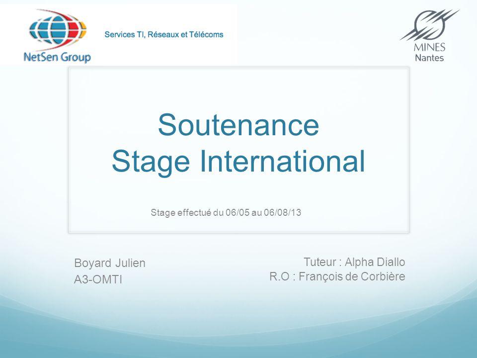 Soutenance Stage International Boyard Julien A3-OMTI Tuteur : Alpha Diallo R.O : François de Corbière Stage effectué du 06/05 au 06/08/13