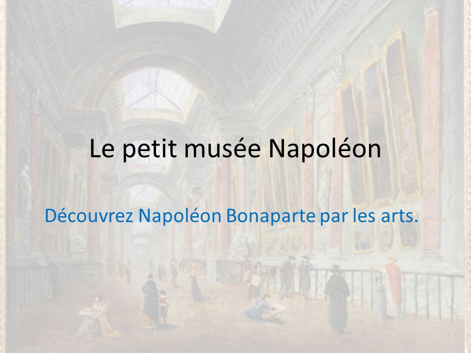 Le petit musée Napoléon Découvrez Napoléon Bonaparte par les arts.