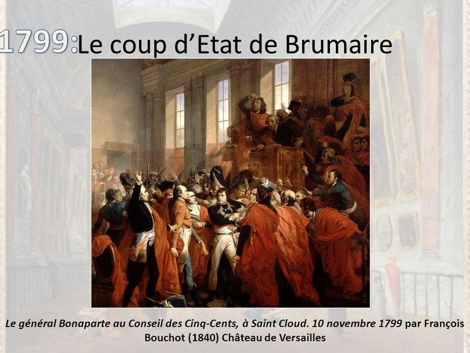 Le coup dEtat de Brumaire Le général Bonaparte au Conseil des Cinq-Cents, à Saint Cloud. 10 novembre 1799 par François Bouchot (1840) Château de Versa