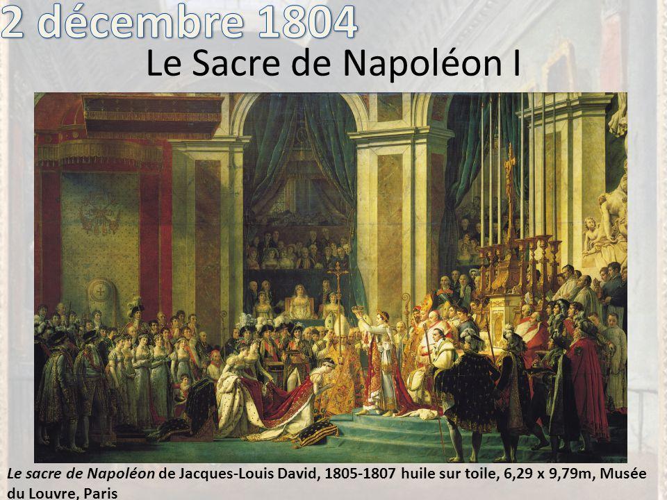 Le Sacre de Napoléon I Le sacre de Napoléon de Jacques-Louis David, 1805-1807 huile sur toile, 6,29 x 9,79m, Musée du Louvre, Paris