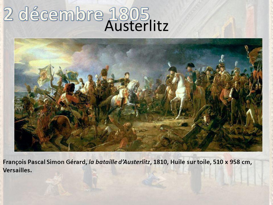 Austerlitz François Pascal Simon Gérard, la bataille dAusterlitz, 1810, Huile sur toile, 510 x 958 cm, Versailles.