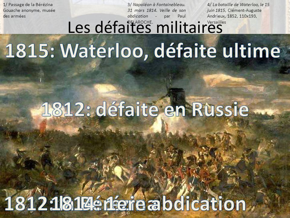 Les défaites militaires 1/ Passage de la Bérézina Gouache anonyme, musée des armées 2/ La retraite de Russie de Napoléon par Adolph Northen 3/ Napoléo
