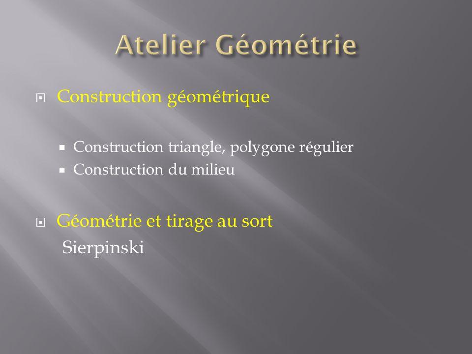 Construction géométrique Construction triangle, polygone régulier Construction du milieu Géométrie et tirage au sort Sierpinski