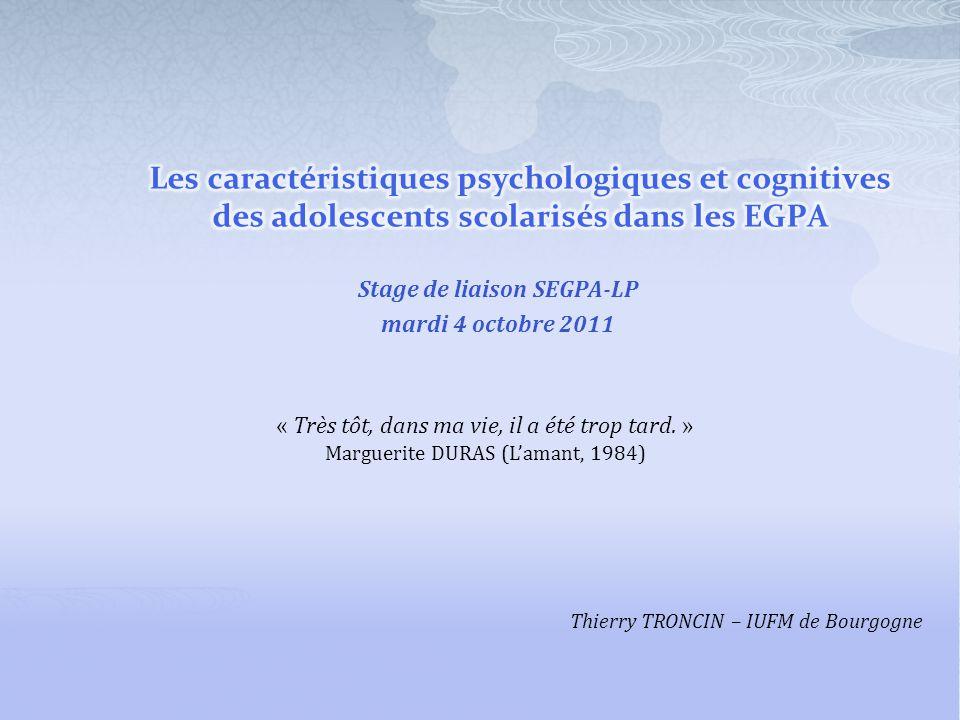 Stage de liaison SEGPA-LP mardi 4 octobre 2011 Thierry TRONCIN – IUFM de Bourgogne « Très tôt, dans ma vie, il a été trop tard. » Marguerite DURAS (La