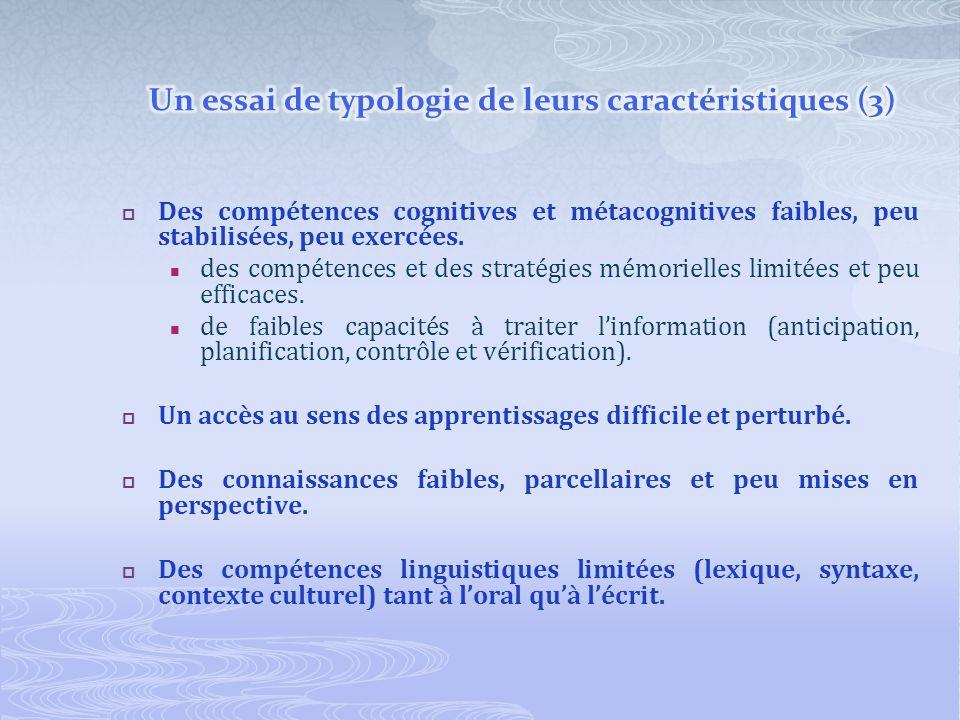 Des compétences cognitives et métacognitives faibles, peu stabilisées, peu exercées. des compétences et des stratégies mémorielles limitées et peu eff