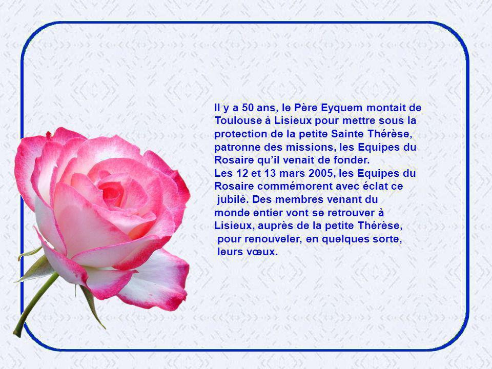 Il y a 50 ans, le Père Eyquem montait de Toulouse à Lisieux pour mettre sous la protection de la petite Sainte Thérèse, patronne des missions, les Equipes du Rosaire quil venait de fonder.