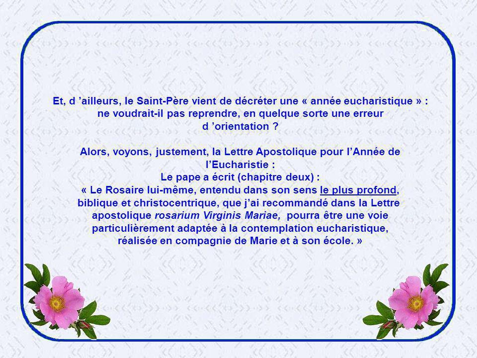 Et, d ailleurs, le Saint-Père vient de décréter une « année eucharistique » : ne voudrait-il pas reprendre, en quelque sorte une erreur d orientation .