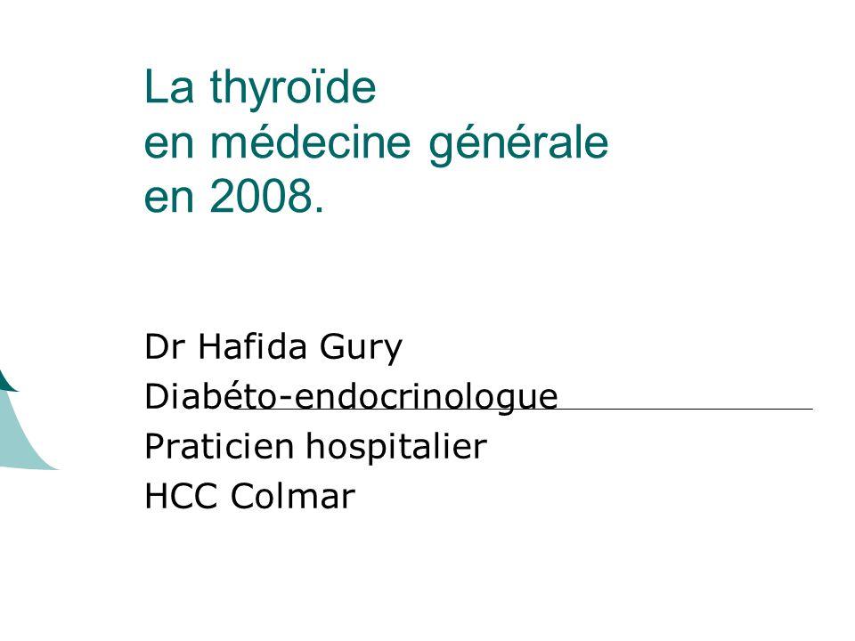 La thyroïde en médecine générale en 2008.