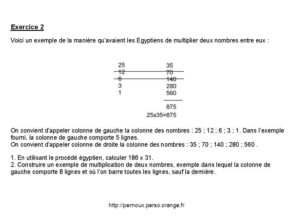 CORRIGÉ Remarque préalable : compréhension de la technique L idée c est de diviser à chaque étape un des nombres par 2 et de multiplier l autre par 2 ce qui ne change pas le produit cherché mais il y a un problème quand on a un nombre impair.