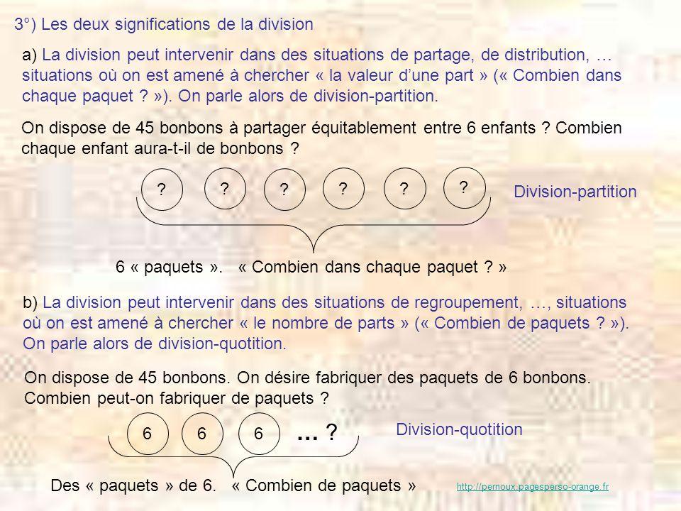 3°) Les deux significations de la division a) La division peut intervenir dans des situations de partage, de distribution, … situations où on est amen