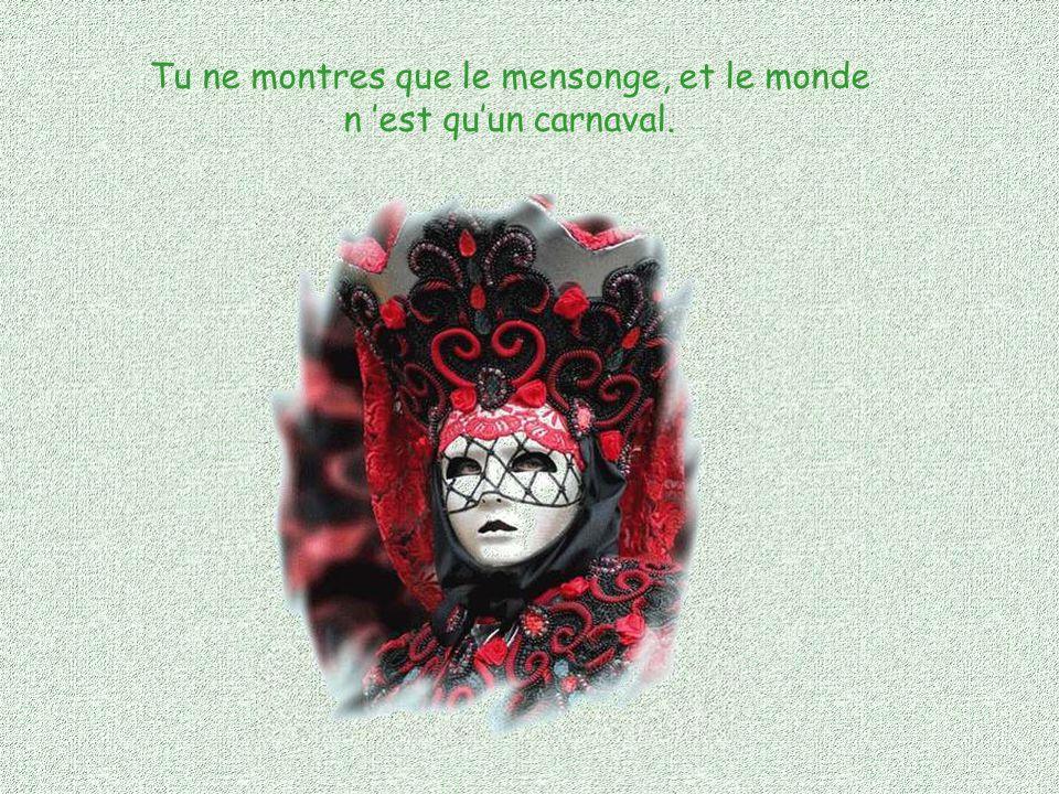 Carnaval, je n aime pas ton masque. Tu caches la vérité.