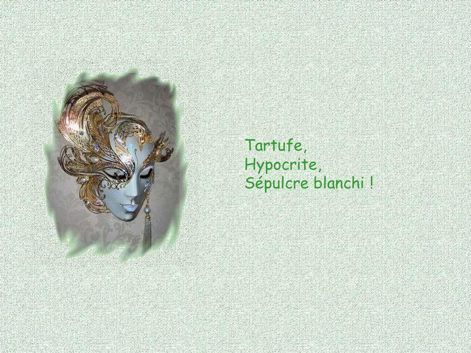Tartufe, Hypocrite, Sépulcre blanchi !