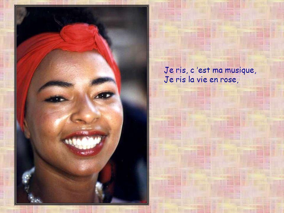 Je ris, c est ma musique, Je ris la vie en rose,