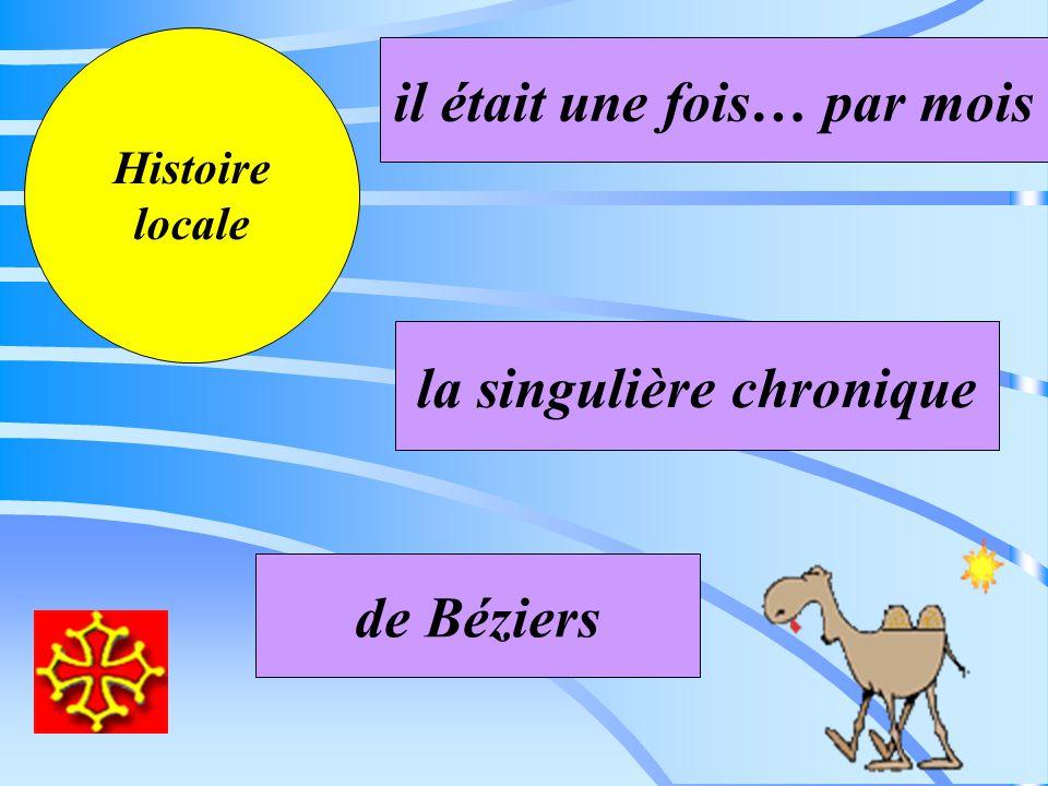 Histoire locale la singulière chronique de Béziers il était une fois… par mois