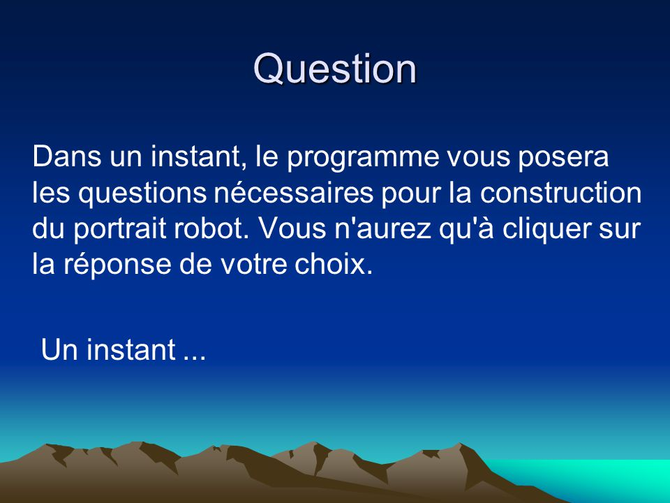 Question Dans un instant, le programme vous posera les questions nécessaires pour la construction du portrait robot.
