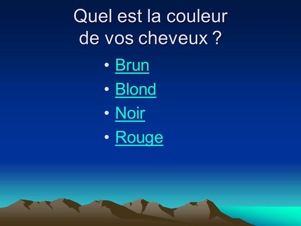 Quel est la couleur de vos cheveux ? Brun Blond Noir Rouge