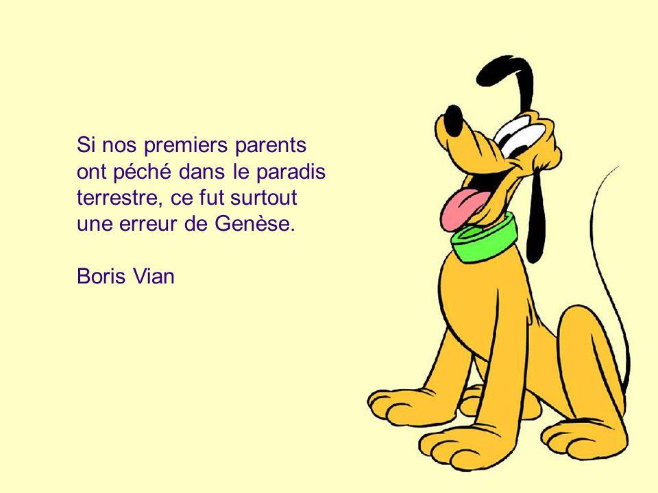 Si nos premiers parents ont péché dans le paradis terrestre, ce fut surtout une erreur de Genèse. Boris Vian