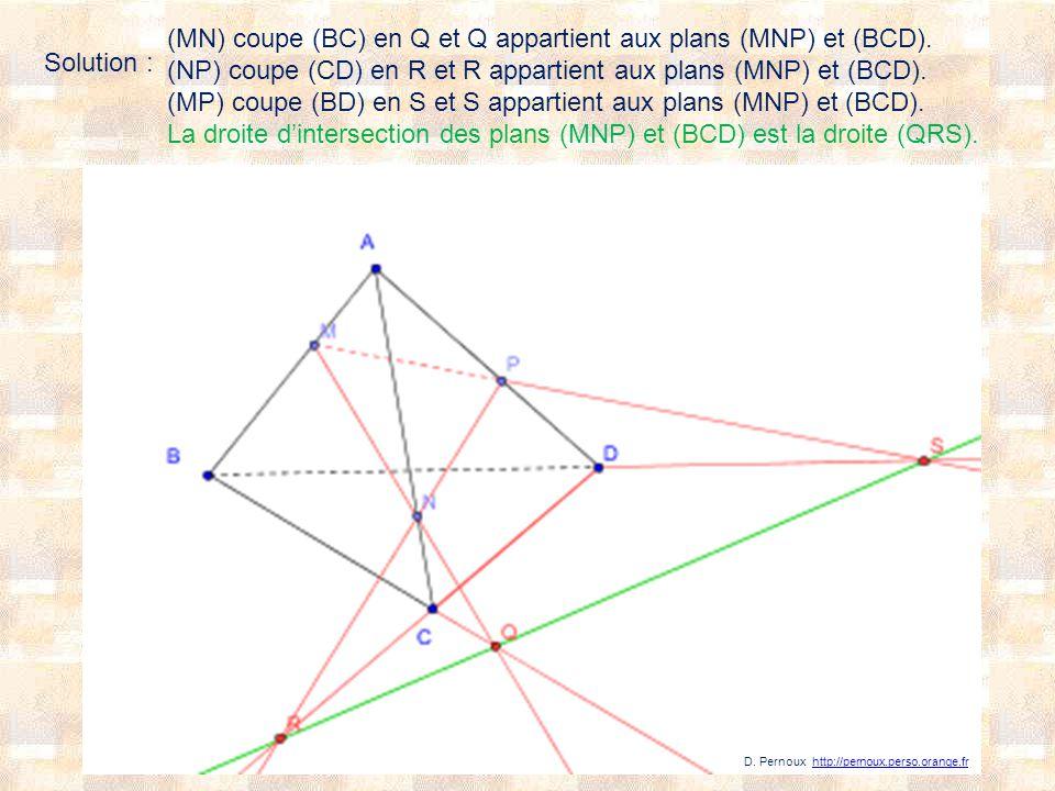 Solution : (MN) coupe (BC) en Q et Q appartient aux plans (MNP) et (BCD). (NP) coupe (CD) en R et R appartient aux plans (MNP) et (BCD). (MP) coupe (B
