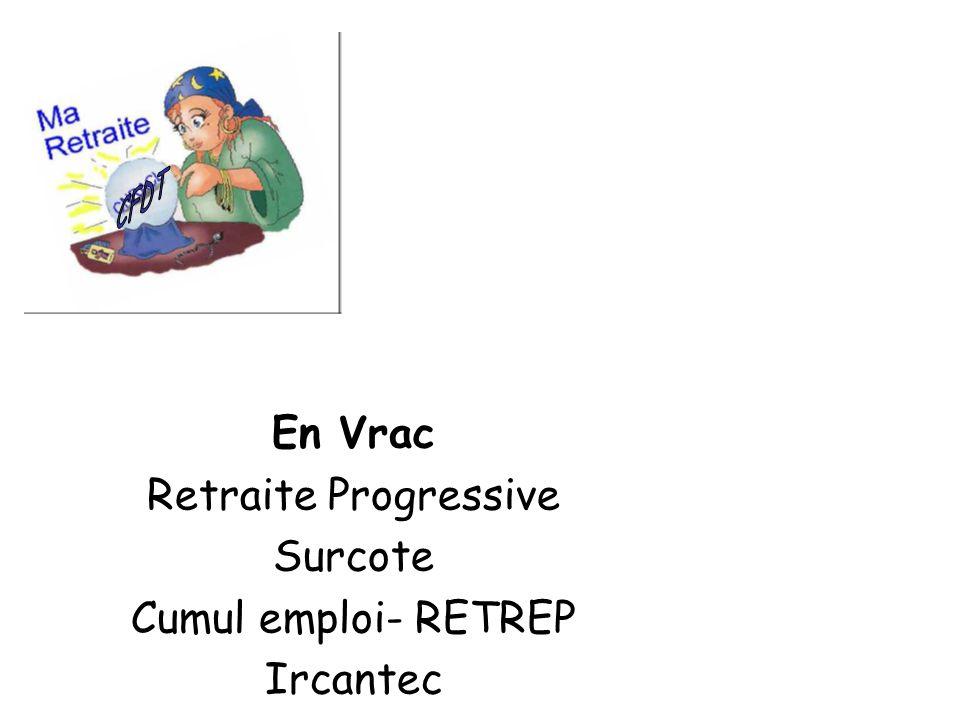En Vrac Retraite Progressive Surcote Cumul emploi- RETREP Ircantec