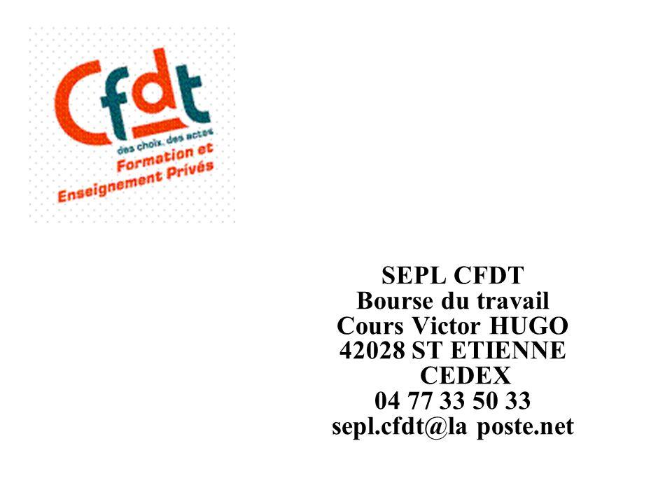 SEPL CFDT Bourse du travail Cours Victor HUGO 42028 ST ETIENNE CEDEX 04 77 33 50 33 sepl.cfdt@la poste.net