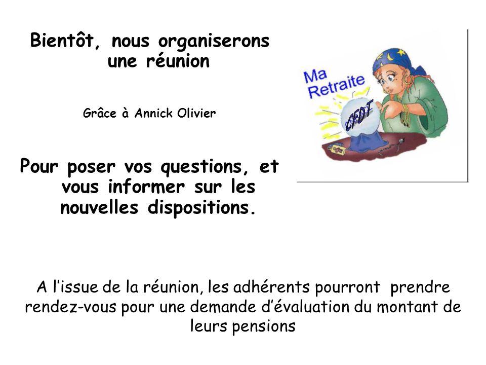Bientôt, nous organiserons une réunion Grâce à Annick Olivier Pour poser vos questions, et vous informer sur les nouvelles dispositions. A lissue de l