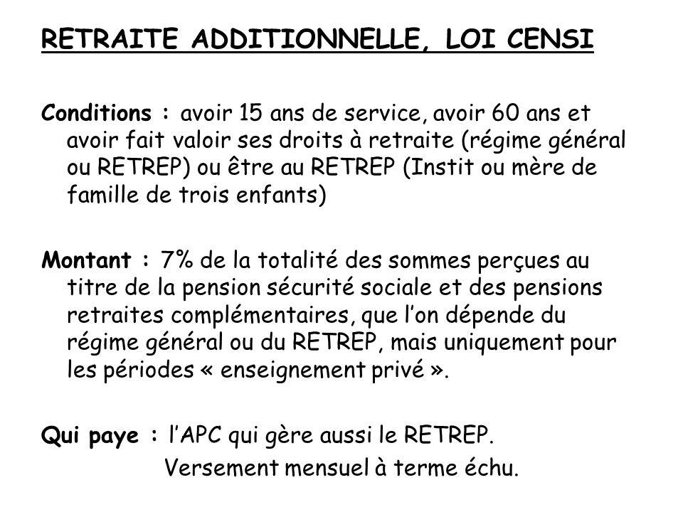 RETRAITE ADDITIONNELLE, LOI CENSI Conditions : avoir 15 ans de service, avoir 60 ans et avoir fait valoir ses droits à retraite (régime général ou RET