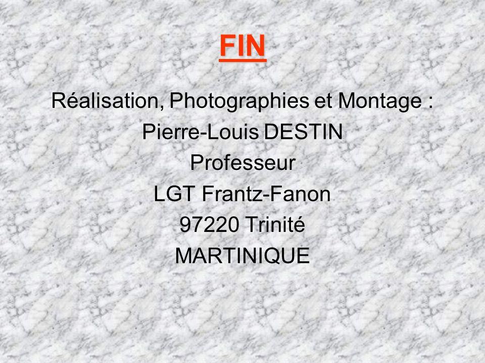 FIN Réalisation, Photographies et Montage : Pierre-Louis DESTIN Professeur LGT Frantz-Fanon 97220 Trinité MARTINIQUE