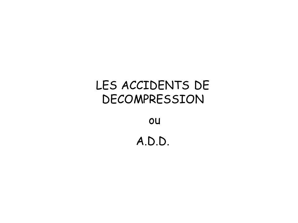 LES ACCIDENTS DE DECOMPRESSION ou A.D.D.
