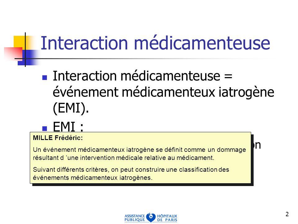 2 Interaction médicamenteuse Interaction médicamenteuse = événement médicamenteux iatrogène (EMI).