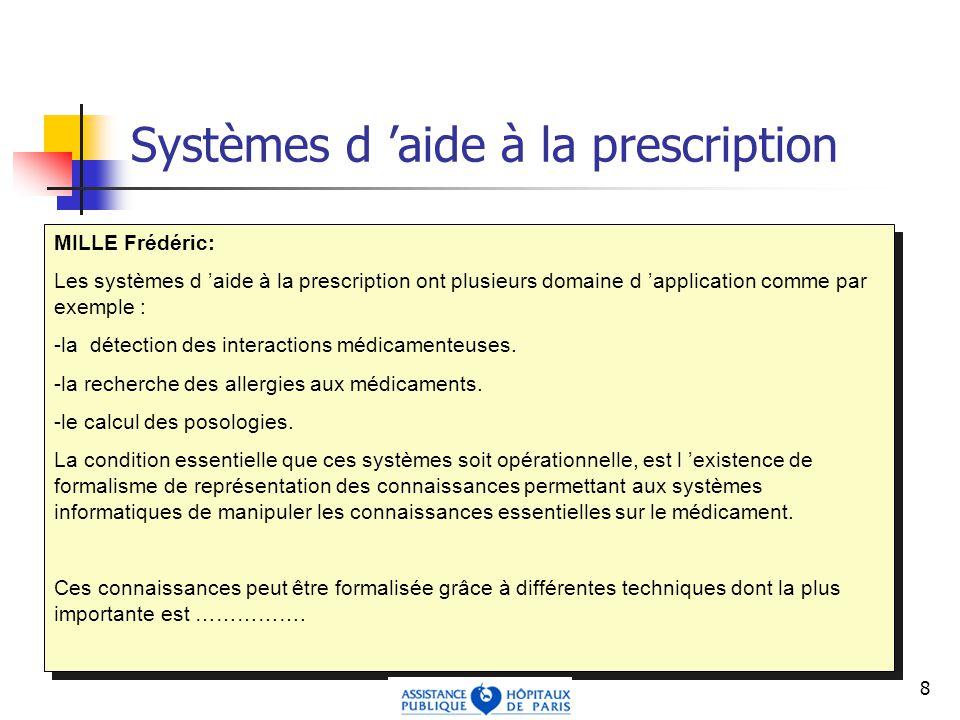 8 Systèmes d aide à la prescription Domaine d application : Détection des interactions médicamenteuses, Recherche des allergies, Calcul des posologies, etc..