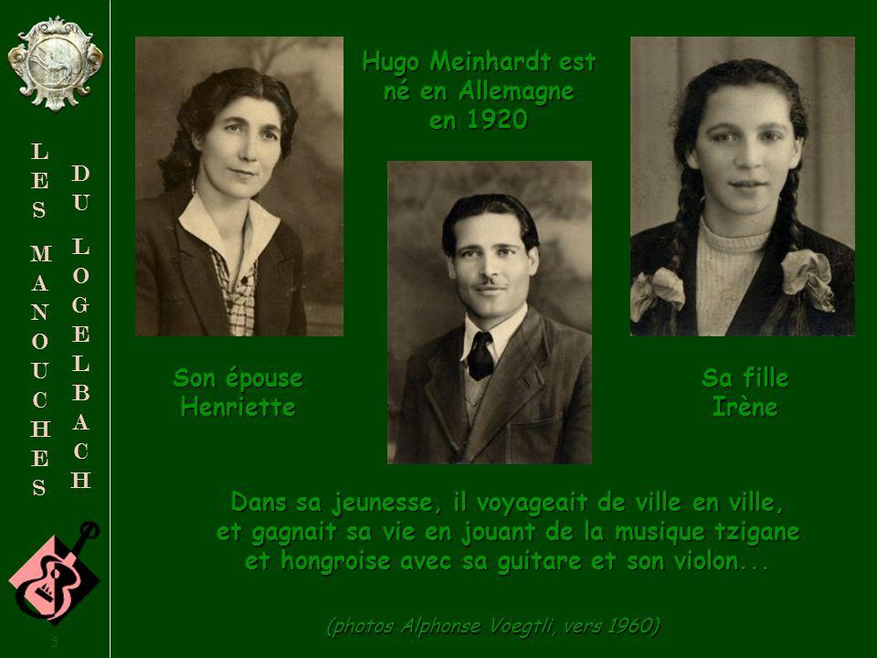 4 LESMANOUCHESLESMANOUCHES DULOGELBACHDULOGELBACH Hugo Meinhardt, 87 ans, constituait la mémoire de cette population de Manouches du Logelbach.