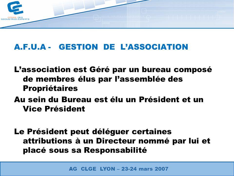 A.F.U.A - GESTION DE LASSOCIATION Lassociation est Géré par un bureau composé de membres élus par lassemblée des Propriétaires Au sein du Bureau est é