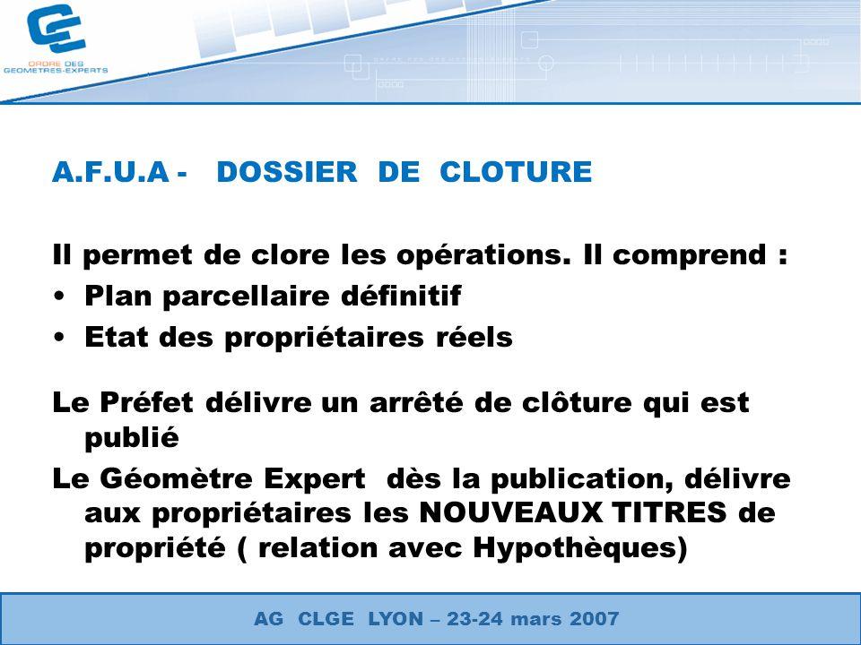 A.F.U.A - DOSSIER DE CLOTURE Il permet de clore les opérations. Il comprend : Plan parcellaire définitif Etat des propriétaires réels Le Préfet délivr