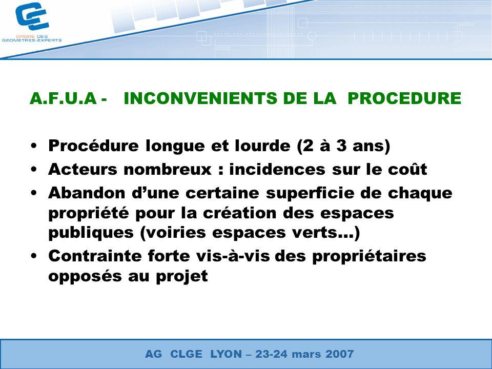 A.F.U.A - INCONVENIENTS DE LA PROCEDURE Procédure longue et lourde (2 à 3 ans) Acteurs nombreux : incidences sur le coût Abandon dune certaine superfi