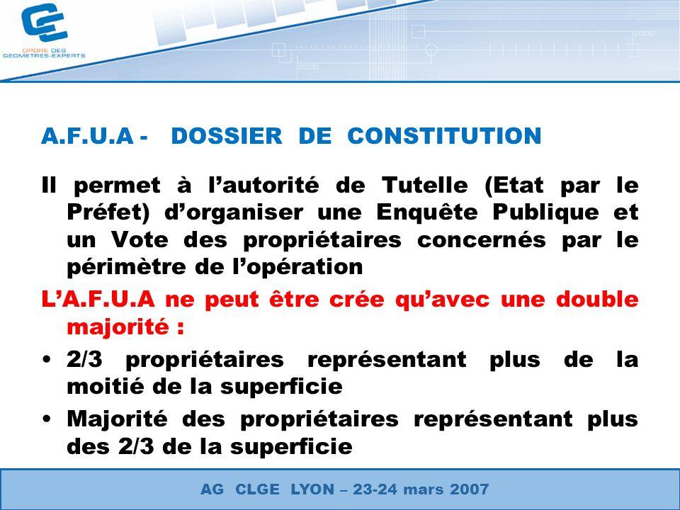 A.F.U.A - DOSSIER DE CONSTITUTION Il permet à lautorité de Tutelle (Etat par le Préfet) dorganiser une Enquête Publique et un Vote des propriétaires c