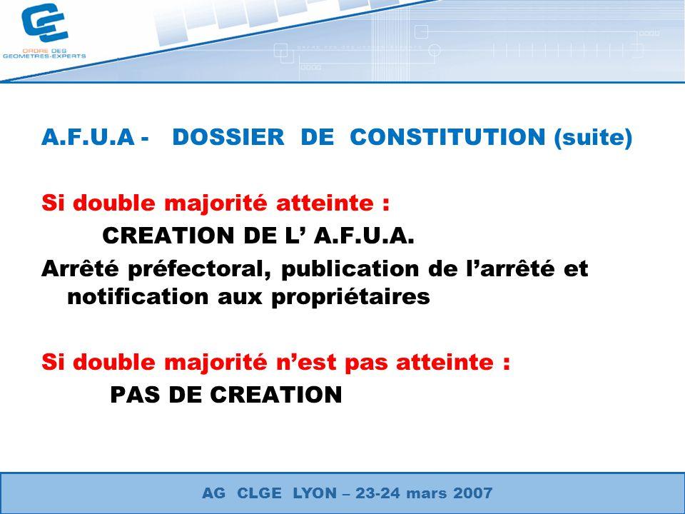 A.F.U.A - DOSSIER DE CONSTITUTION (suite) Si double majorité atteinte : CREATION DE L A.F.U.A. Arrêté préfectoral, publication de larrêté et notificat