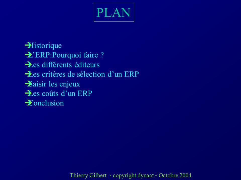 Thierry Gilbert - copyright dynact - Octobre 2004 Les ERP (Entreprise Resources Planning) ou PGI ( progiciels intégrés de gestion)