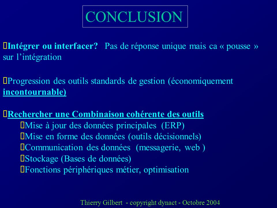 Thierry Gilbert - copyright dynact - Octobre 2004 CONCLUSION Intégrer ou interfacer.