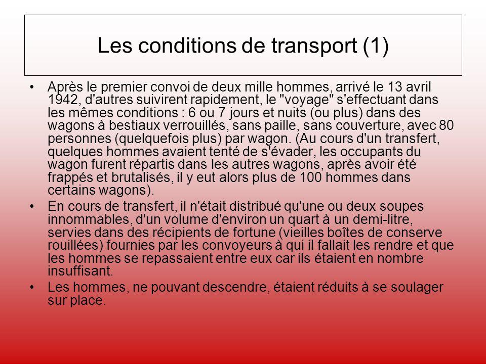 Les conditions de transport (1) Après le premier convoi de deux mille hommes, arrivé le 13 avril 1942, d'autres suivirent rapidement, le