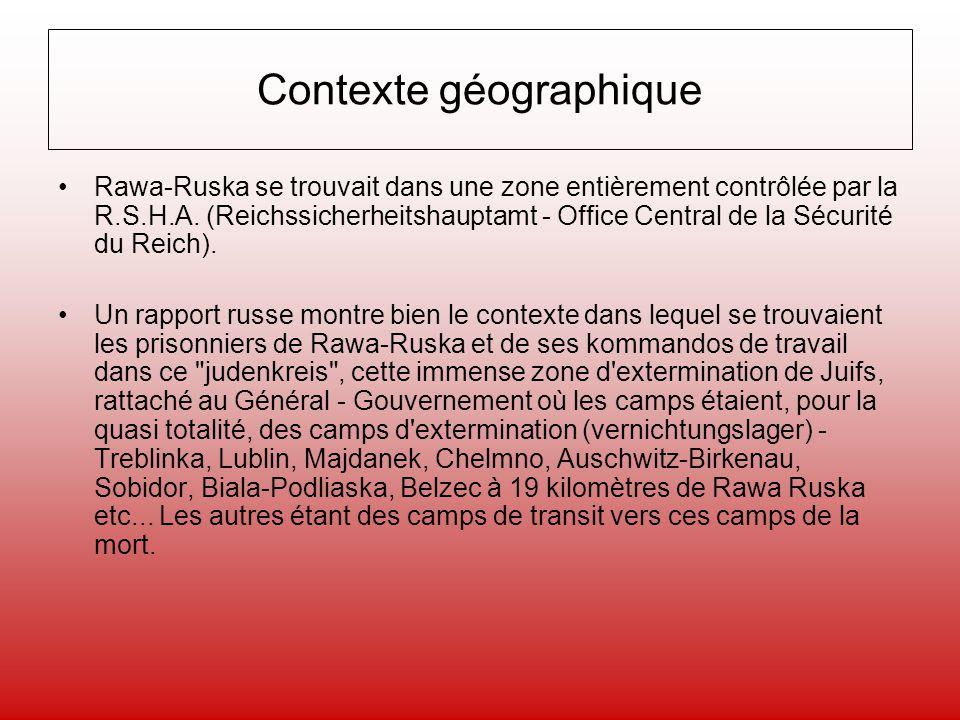 Contexte géographique Rawa-Ruska se trouvait dans une zone entièrement contrôlée par la R.S.H.A. (Reichssicherheitshauptamt - Office Central de la Séc