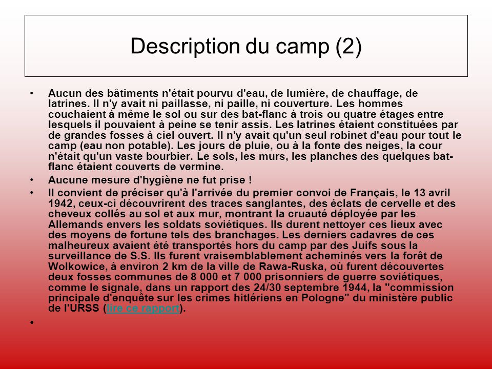 Description du camp (2) Aucun des bâtiments n'était pourvu d'eau, de lumière, de chauffage, de latrines. Il n'y avait ni paillasse, ni paille, ni couv