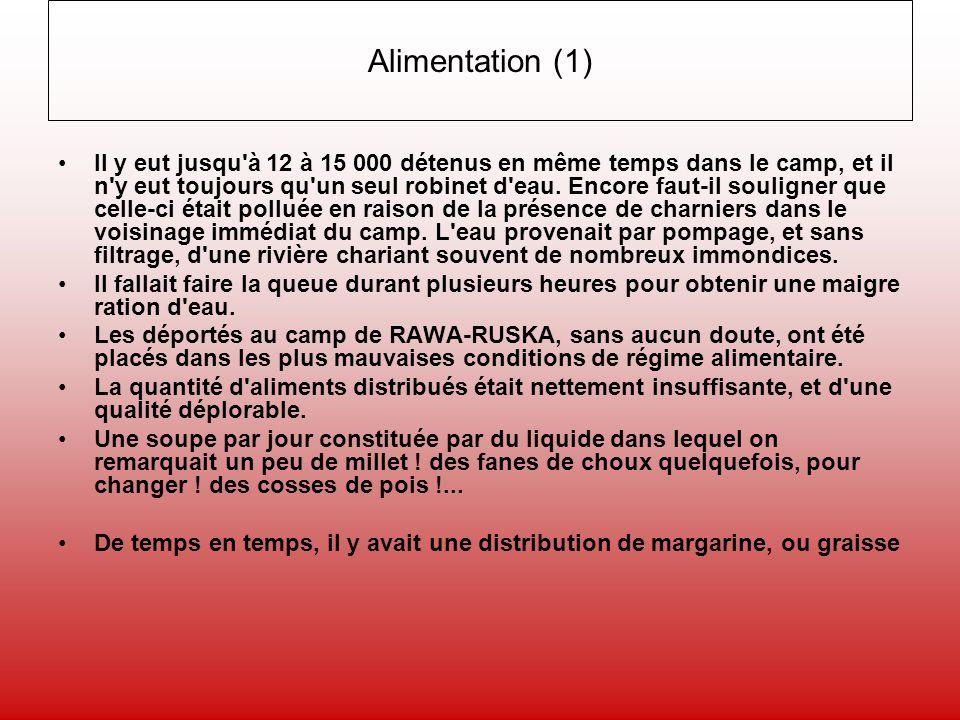 Alimentation (1) Il y eut jusqu'à 12 à 15 000 détenus en même temps dans le camp, et il n'y eut toujours qu'un seul robinet d'eau. Encore faut-il soul